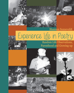Experience Life in Poetry: Random Life Observation, Parenthood and Growing-up (Volume 1) Shannon Sonneveldt