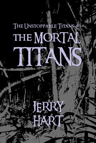 The Mortal Titans (The Unstoppable Titans, #4)  by  Jerry Hart