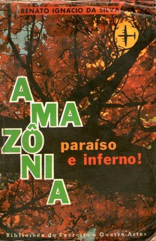 Amazônia: Paraíso e Inferno Renato Ignácio da Silva