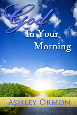 God in Your Morning  by  Ashley Ormon