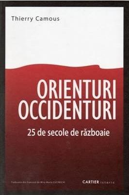 ORIENTURI / OCCIDENTURI 25 de secole de războaie  by  Thierry Camous