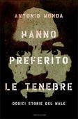 Hanno preferito le tenebre: Dodici storie del male Antonio Monda