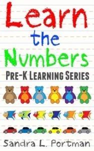 Learn the Numbers (Pre-K Learning Series #1) Sandra L. Portman