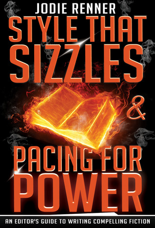 Style That Sizzles & Pacing for Power: An Editors Guide to Writing Compelling Fiction  by  Jodie Renner