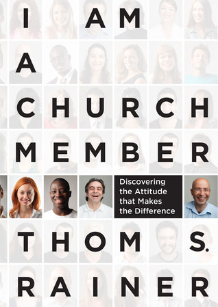 I Am a Church Member: Discovering the Attitude that Makes the Difference Thom S. Rainer