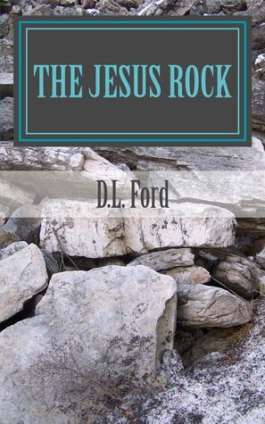 The Jesus Rock  by  D.L. Ford