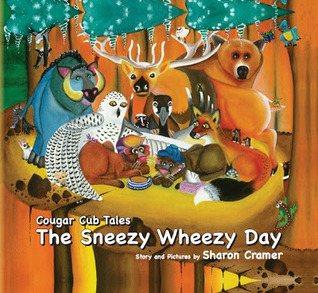 Cougar Cub Tales:The Sneezy Wheezy Day Sharon Cramer