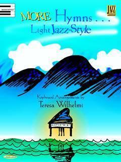 More Hymns...Light Jazz-Style Teresa Wilhelmi