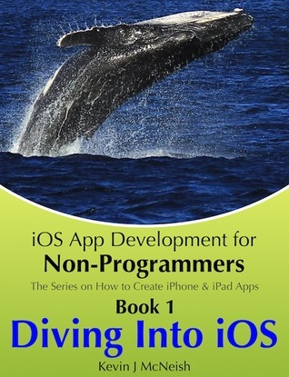 Diving Into iOS (iOS App Development for Non-Programmers, #1)  by  Kevin McNeish