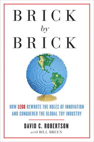 Brick Brick: How LEGO Rewrote the Rules of Innovation and Conquered the Global Toy Industry by David      Robertson