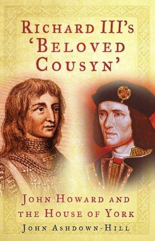 Richard IIIs Beloved Cousyn: John Howard And The House Of York  by  John Ashdown-Hill