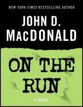 On the Run: A Novel  by  John D. MacDonald