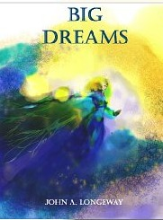 Big Dreams  by  John A. Longeway