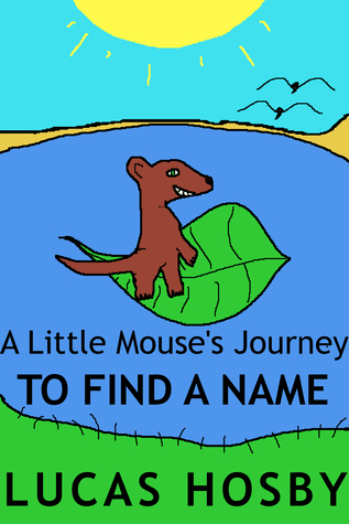 To Find A Name (A Little Mouses Journey, #2)  by  Lucas Hosby