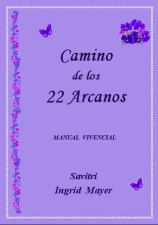 Camino de los 22 Arcanos  by  Savitri Ingrid Mayer
