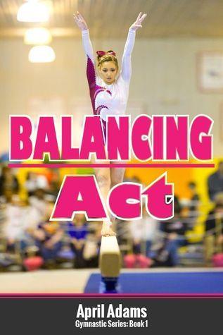 Balancing Act (Gymnastics #1) April Adams