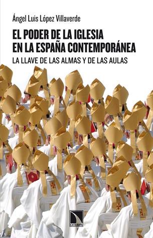 El poder de la iglesia en la España contemporánea Angel Luis Lopez Villaverde