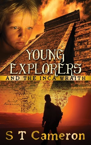 Young Explorers and the Inca Wraith (Young Explorers #1)  by  S.T. Cameron