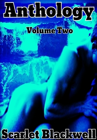 Anthology Volume Two Scarlet Blackwell