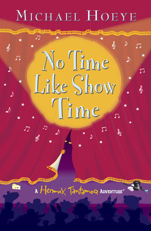 No Time Like Show Time (The Hermux Tantamoq Adventures, #3)  by  Michael Hoeye