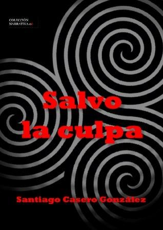 Salvo la culpa  by  Santiago Casero González
