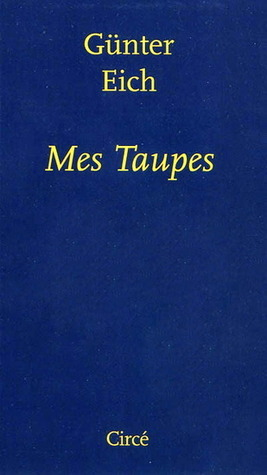 Mes Taupes  by  Günter Eich