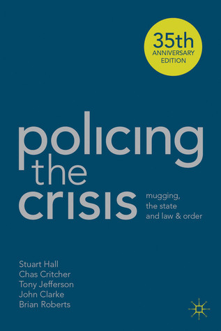 Policing the Crisis: Mugging, the State and Law and Order Stuart Hall