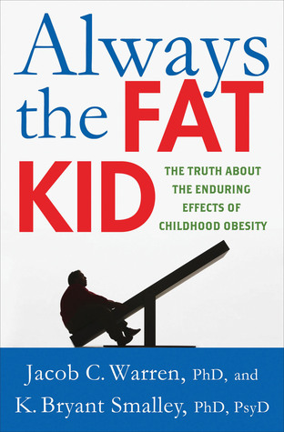 Always the Fat Kid: The Truth About the Enduring Effects of Childhood Obesity  by  Jacob C. Warren