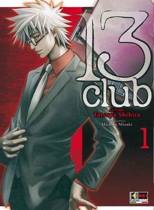 13 Club Vol. 01  (13 Club, #1)  by  Tatsuya Shihira