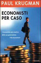 Economisti per caso  e altri dispacci dalla Scienza Triste Paul Krugman