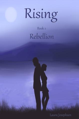 Rebellion (Rising, #2) Laura Josephsen