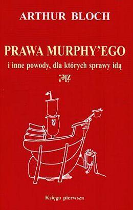 Prawa Murphyego i inne powody, dla których sprawy idą źle! Księga pierwsza  by  Arthur Bloch