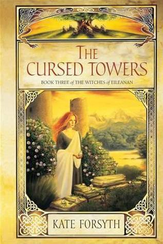 The Cursed Towers (The Witches of Eileanan, # 3) Kate Forsyth