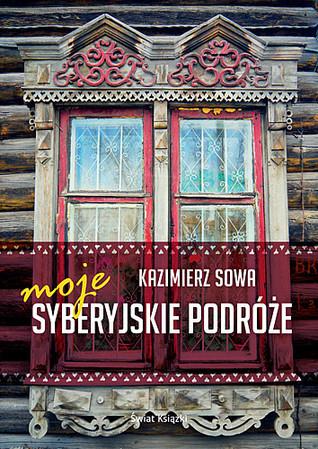 Moje Syberyjskie Podróże Kazimierz Sowa
