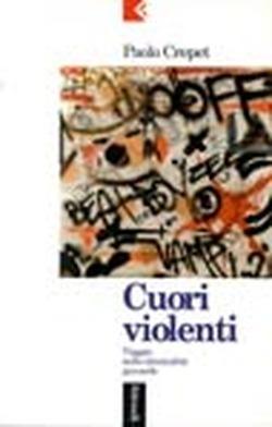 Cuori violenti: Viaggio nella criminalità giovanile Paolo Crepet
