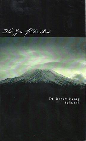 The Zen of Dr Bob  by  Robert Schwenk