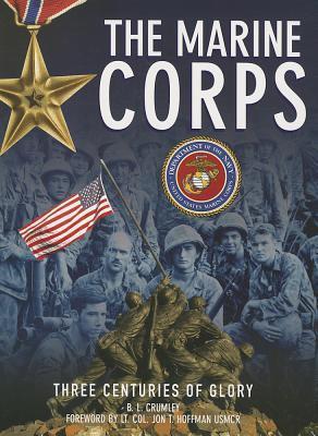 The Marine Corps: Three Centuries of Glory Beth L. Crumley