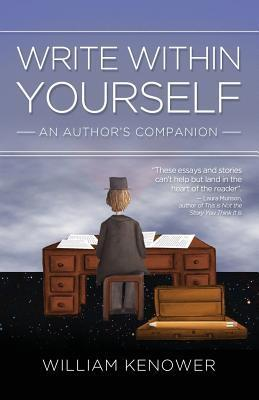 Write Within Yourself: An Authors Companion William Kenower