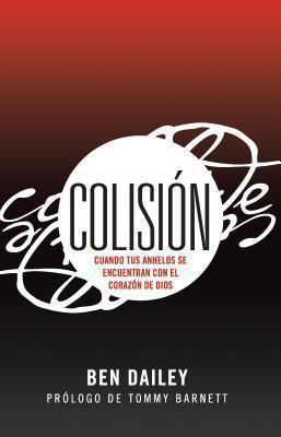 Colision: Cuando Tus Anhelos Se Encuentran Con El Corazon de Dios  by  Ben Dailey