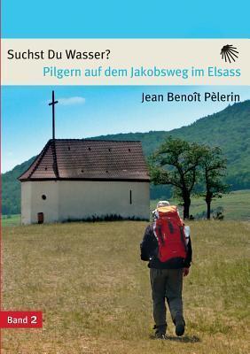 Pilgern Auf Dem Jakobsweg Im Elsass Jean Benoit Pelerin