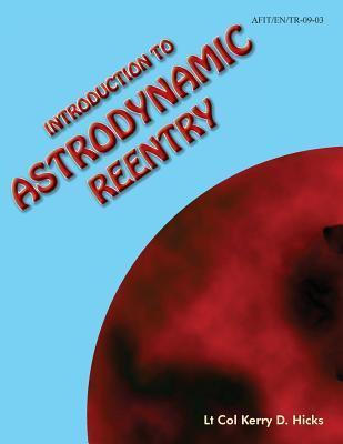 Introduction to Astrodynamic Reentry Kerry D Hicks