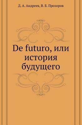 de Futuro, Ili Istoriya Buduschego  by  D.A. Andreev