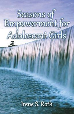 Seasons of Empowerment for Adolescent Girls  by  Irene Roth