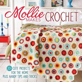 Mollie Makes Crochet: 20+ Cute Projects for the Home Plus Handy Tips and Techniques Mollie Makes