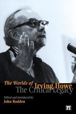 Worlds of Irving Howe: The Critical Legacy John Rodden