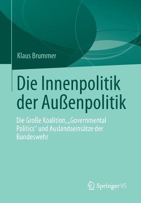Die Innenpolitik Der Aussenpolitik: Die Grosse Koalition, Governmental Politics Und Auslandseinsatze Der Bundeswehr Klaus Brummer