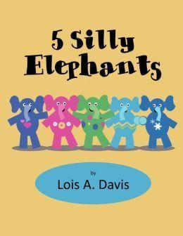 5 Silly Elephants Lois A. Davis