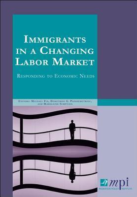 Immigrants in a Changing Labor Market: Responding to Economic Needs  by  Michael Fix