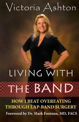 Living With The Band: How I Beat Overeating Through Lap-Band Surgery Victoria Ashton