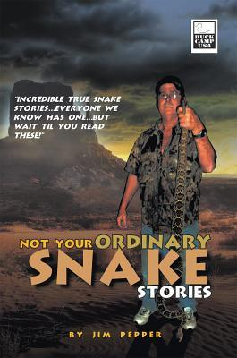 Not Your Ordinary Snake Stories: Incredible True Snake Stories...Everyone We Know Has One...But Wait Til You Read These!  by  Jim Pepper
